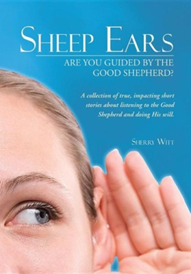 Sheep Ears: Are You Guided by the Good Shepherd?  -     By: Sherry Witt