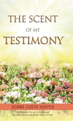 The Scent of My Testimony  -     By: Donna Gurth Hopper