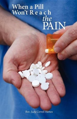 When a Pill Won't Reach the Pain  -     By: Rev. Judy Correll Hames