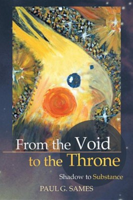 From the Void to the Throne: Shadow to Substance  -     By: Paul Sames