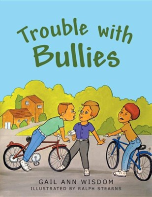 Trouble with Bullies  -     By: Gail Ann Wisdom