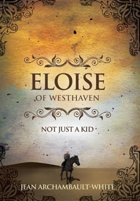 Eloise of Westhaven: Not Just a Kid (Volume 1)  -     By: Jean Archambault-White