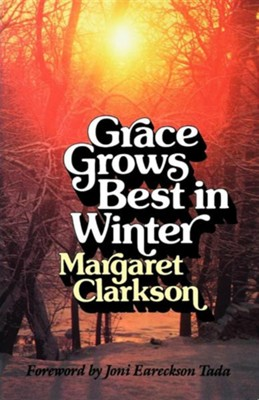 Grace Grows Best in Winter  -     By: Margaret Clarkson