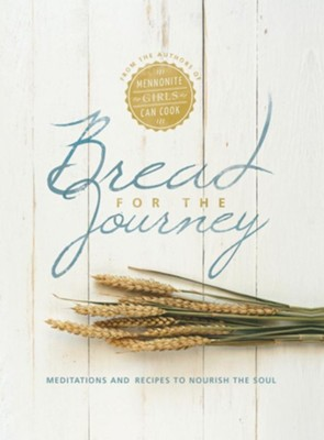 Bread for the Journey: Meditations and Recipes to Nourish the Soul, from the Authors of Mennonite Girls Can Cook  -     By: Lovella Schellenberg