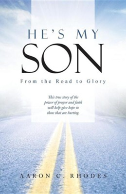 He's My Son: From the Road to Glory  -     By: Aaron C. Rhodes