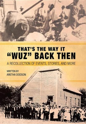 That's the Way It Wuz Back Then: A Recollection of Events, Stories, and More  -     By: Aretha Dodson