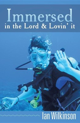 Immersed in the Lord & Lovin' It  -     By: Ian Wilkinson