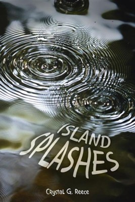 Island Splashes  -     By: Crystal G. Reece