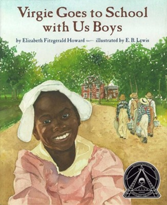 Virgie Goes to School with Us Boys  -     By: Elizabeth Fitzgerald Howard     Illustrated By: E.B. Lewis
