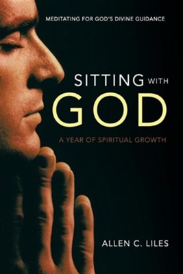 Sitting with God: Meditating for God's Divine Guidance  -     By: Allen C. Liles