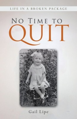 No Time to Quit: Life in a Broken Package  -     By: Gail Lipe