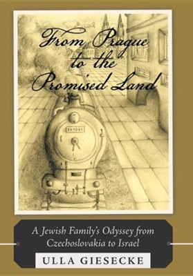 From Prague to the Promised Land: A Jewish Family's Odyssey from Czechoslovakia to Israel  -     By: Ulla Giesecke