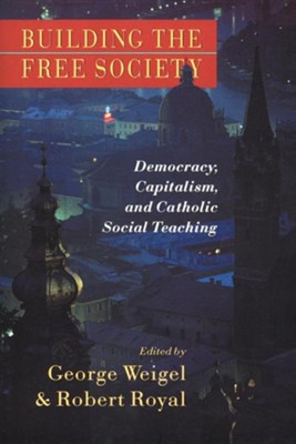 Building the Free Society: Democracy, Capitalism, and Catholic Social Teaching  -     Edited By: George Weigel, Robert Royal     By: George Weigel(ED.) & Robert Royal(ED.)
