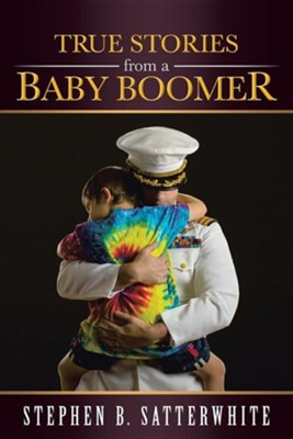 True Stories from a Baby Boomer  -     By: Stephen B. Satterwhite