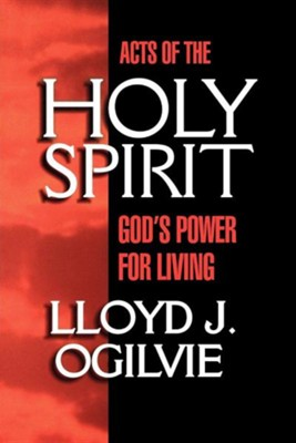Acts Of The Holy Spirit   -     By: Lloyd Ogilvie