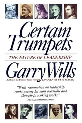 Certain Trumpets: The Call of Leaders   -     By: Garry Wills