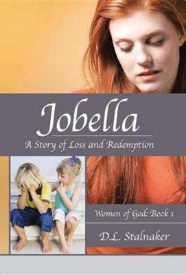 Jobella: A Story of Loss and Redemption: Women of God: Book 1  -     By: D.L. Stalnaker