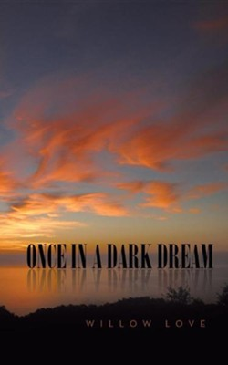Once in a Dark Dream  -     By: Willow Love