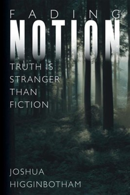 Fading Notion: Truth Is Stranger Than Fiction  -     By: Joshua Higginbotham