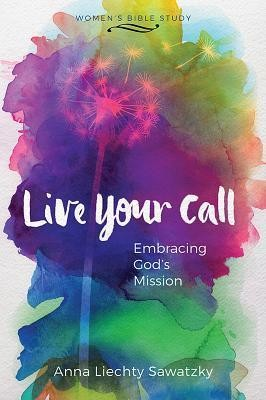 Live Your Call  -     By: Anna Liechty Sawatzky