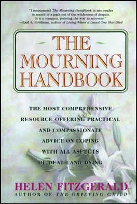 The Mourning Handbook: The Most Comprehensive Resource Offering Practical and Compassionate Advice on Coping with All Aspects of Death and Dy  -     By: Helen Fitzgerald