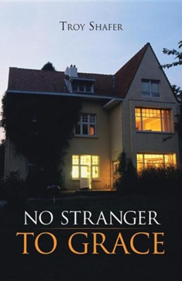 No Stranger to Grace  -     By: Troy Shafer