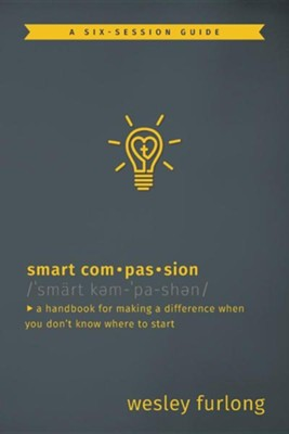 Smart Compassion: A Handbook for Making a Difference When You Don't Know Where to Start  -     By: Wesley Furlong