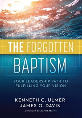 The Forgotten Baptism: Your Leadership Path to Fulfilling Your Vision  -     By: Kenneth Ulmer, James O. Davis