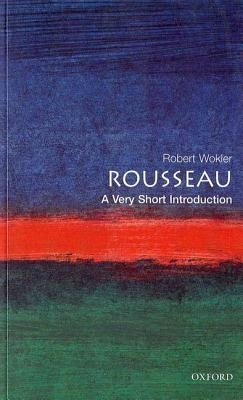 Rousseau: A Very Short Introduction  -     By: Robert Wokler