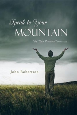 Speak to Your Mountain: Be Thou Removed  -     By: John Robertson