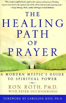 The Healing Path of Prayer: A Modern Mystic's Guide to Spiritual Power  -     By: Ron Roth, Peter Occhiogrosso