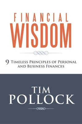 Financial Wisdom: 9 Timeless Principles of Personal and Business Finances  -     By: Tim Pollock