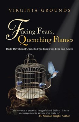 Facing Fears, Quenching Flames: Daily Devotional Guide to Freedom from Fear and Anger  -     By: Virginia Grounds