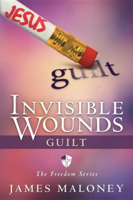 Invisible Wounds: Guilt: The Freedom Series  -     By: James Maloney
