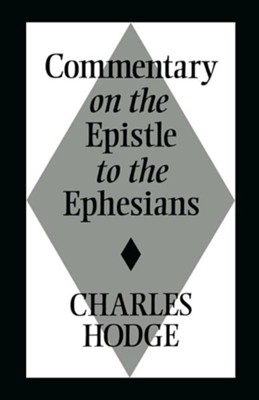 Commentary on the Epistle to the Ephesians   -     By: Charles Hodge