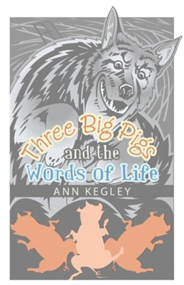 Three Big Pigs and the Words of Life  -     By: Ann Kegley