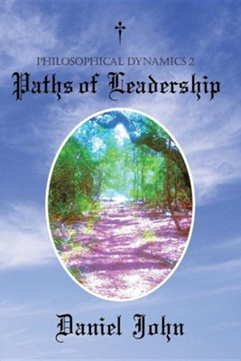 Philosophical Dynamics 2: Paths of Leadership  -     By: Daniel John