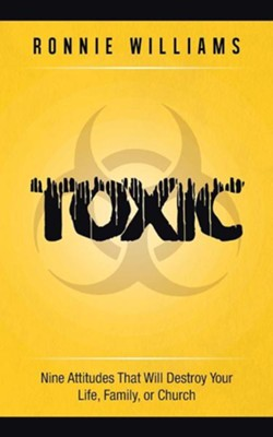 Toxic: Nine Attitudes That Will Destroy Your Life, Family, or Church  -     By: Ronnie Williams