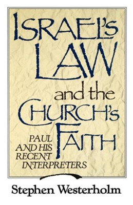 Israel's Law and the Church's Faith: Paul and His Recent Interpreters  -     By: Stephen Westerholm