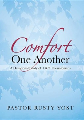 Comfort One Another: A Devotional Study of 1 & 2 Thessalonians  -     By: Pastor Rusty Yost