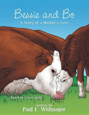Bessie and Bo: The Story of a Mother's Love  -     By: Paul E. Widmayer