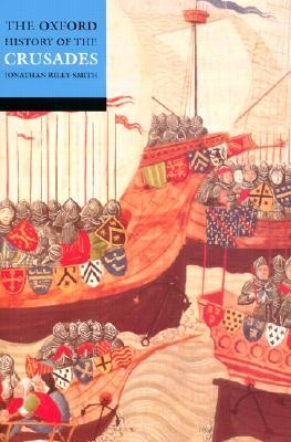 The Oxford History of the Crusades  -     Edited By: Jonathan Riley-Smith     By: Jonathan Riley-Smith(ED.)