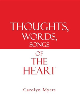 Thoughts, Words, Songs of the Heart  -     By: Carolyn Myers