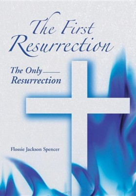 The First Resurrection: The Only Resurrection  -     By: Flossie Jackson Spencer