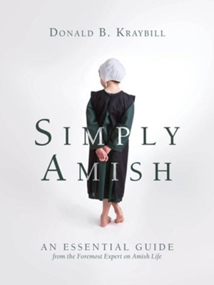 Simply Amish: An Essential Guide from the Foremost Expert on Amish Life  -     By: Donald B. Kraybill