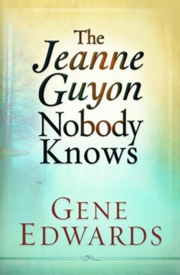 The Jeanne Guyon Nobody Knows  -     By: Gene Edwards