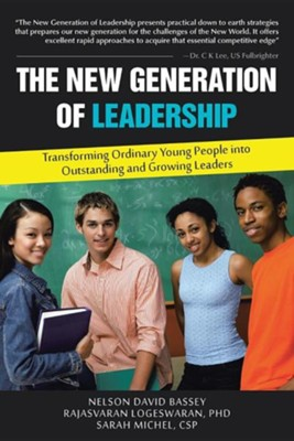 The New Generation of Leadership: Transforming Ordinary Young People Into Outstanding and Growing Leaders  -     By: Nelson David Bassey, Rajasvaran Logeswaran, Sarah Michel