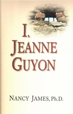 I, Jeanne Guyon  -     By: Nancy C. James
