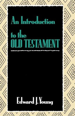 An Introduction to the Old Testament  -     By: Edward J. Young