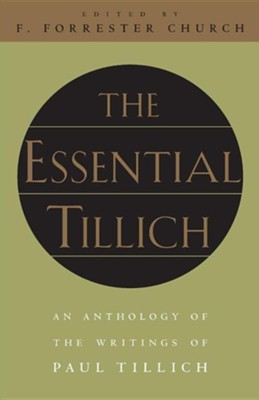 The Essential Tillich, Edition 2  -     Edited By: F. Forrester Church     By: Paul Tillich